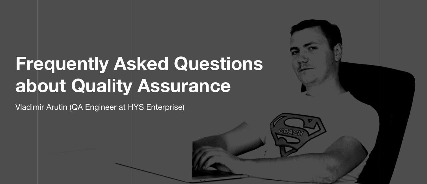 Frequently Asked Questions about Quality Assurance: All You Need to Know about Testing Before Starting Project Development